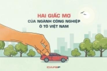 Hai giấc mơ của ngành công nghiệp ô tô Việt Nam